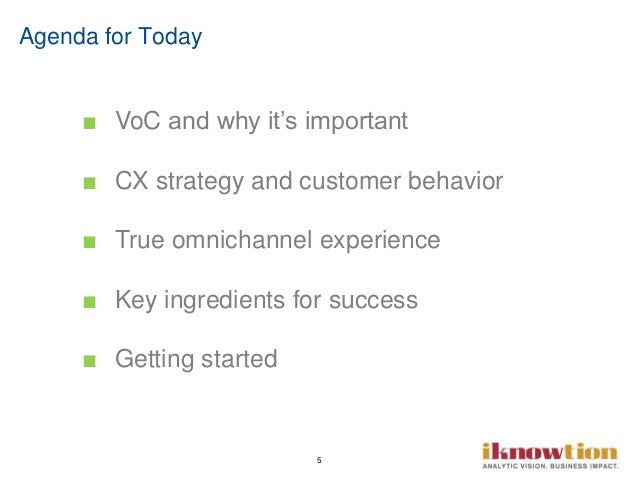 5 Agenda for Today ■ VoC and why it's important ■ CX strategy and customer behavior ■ True omnichannel experience ■ Key in...