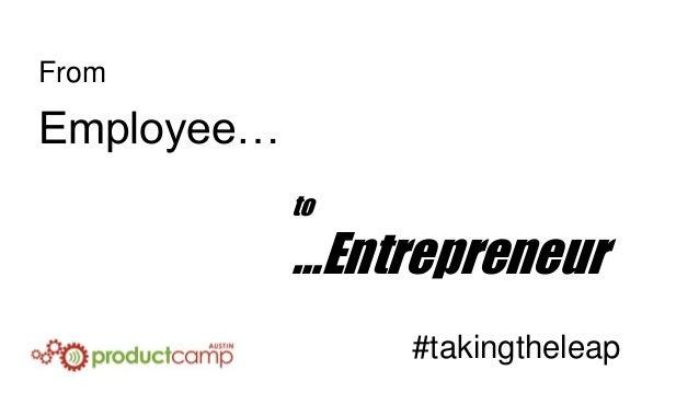 From  Employee… to  …Entrepreneur #takingtheleap