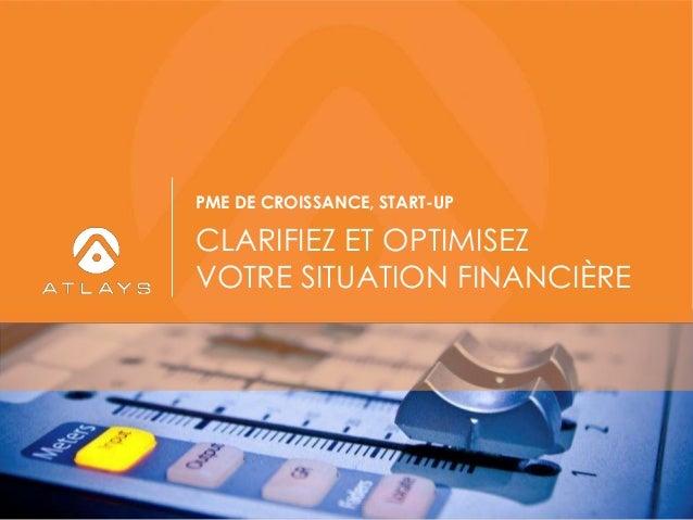 CLARIFIEZ ET OPTIMISEZ VOTRE SITUATION FINANCIÈRE PME DE CROISSANCE, START-UP