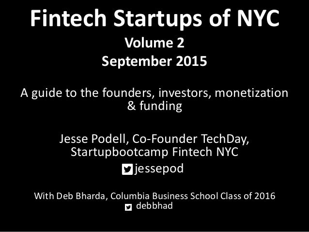Fintech Startups of NYC Volume 2 September 2015 A guide to the founders, investors, monetization & funding Jesse Podell, C...