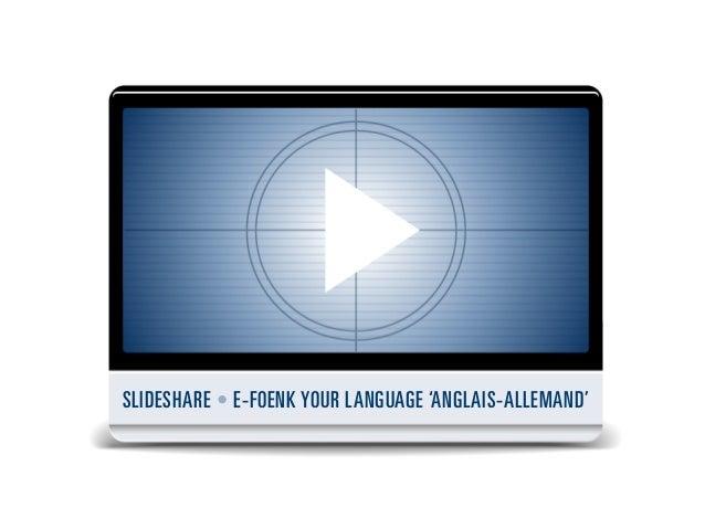 SLIDESHARE • E-FOENK YOUR LANGUAGE 'ANGLAIS-ALLEMAND'