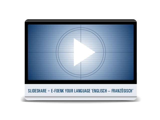 SLIDESHARE • E-FOENK YOUR LANGUAGE 'ENGLISCH – FRANZÖSISCH'