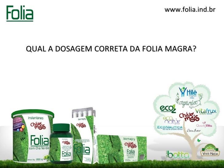 www.folia.ind.brQUAL A DOSAGEM CORRETA DA FOLIA MAGRA?