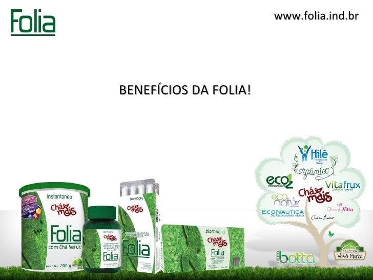 www.folia.ind.brBENEFÍCIOS DA FOLIA!