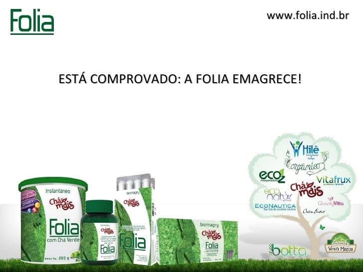 www.folia.ind.brESTÁ COMPROVADO: A FOLIA EMAGRECE!