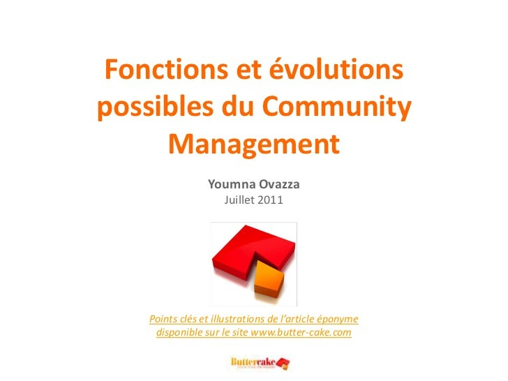 Fonctions et évolutions possibles du Community ManagementYoumna OvazzaJuillet 2011<br />Points clés et illustrations de l'...