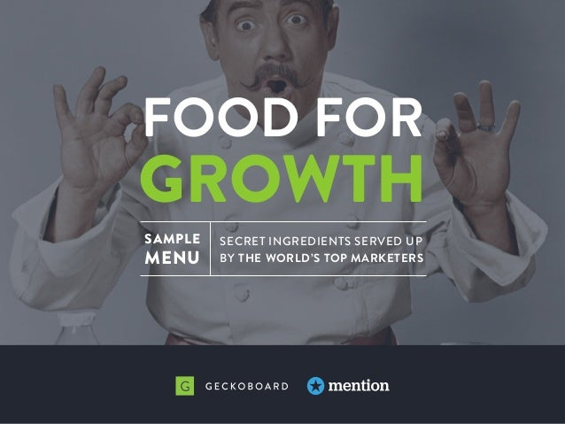 FOOD FOR GROWTH SECRET INGREDIENTS SERVED UP BY THE WORLD'S TOP MARKETERS SAMPLE MENU