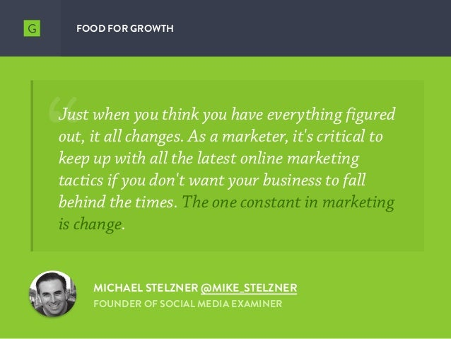 FOOD FOR GROWTH MICHAEL STELZNER @MIKE_STELZNER FOUNDER OF SOCIAL MEDIA EXAMINER Just when you think you have everything f...