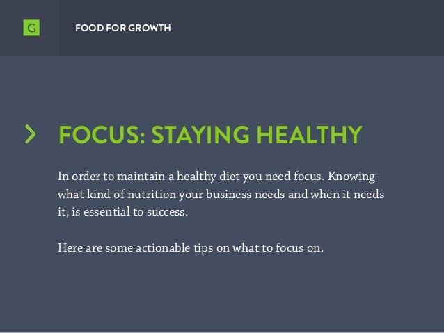 FOCUS: STAYING HEALTHY In order to maintain a healthy diet you need focus. Knowing what kind of nutrition your business ne...