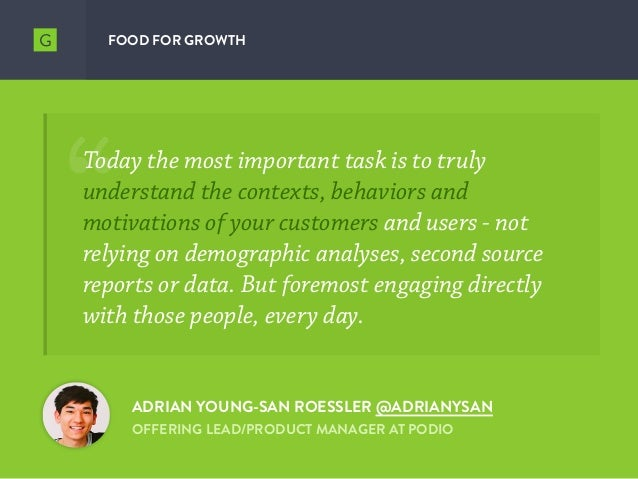 FOOD FOR GROWTH ADRIAN YOUNG-SAN ROESSLER @ADRIANYSAN OFFERING LEAD/PRODUCT MANAGER AT PODIO Today the most important task...