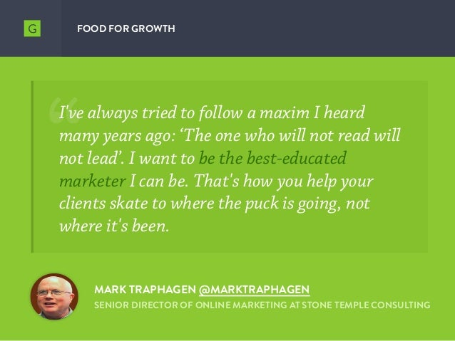 FOOD FOR GROWTH MARK TRAPHAGEN @MARKTRAPHAGEN SENIOR DIRECTOR OF ONLINE MARKETING AT STONE TEMPLE CONSULTING I've always t...