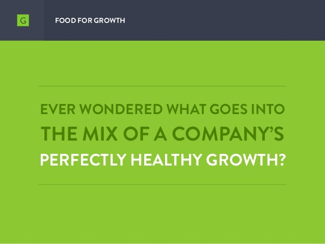 EVER WONDERED WHAT GOES INTO THE MIX OF A COMPANY'S PERFECTLY HEALTHY GROWTH? FOOD FOR GROWTH
