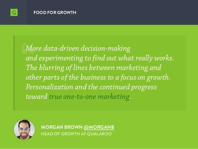 FOOD FOR GROWTH More data-driven decision-making  and experimenting to find out what really works. The blurring of lines ...