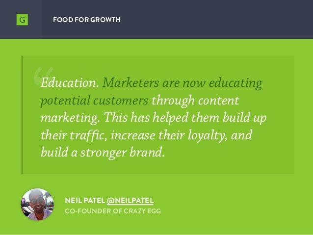 FOOD FOR GROWTH Education. Marketers are now educating potential customers through content marketing. This has helped them...