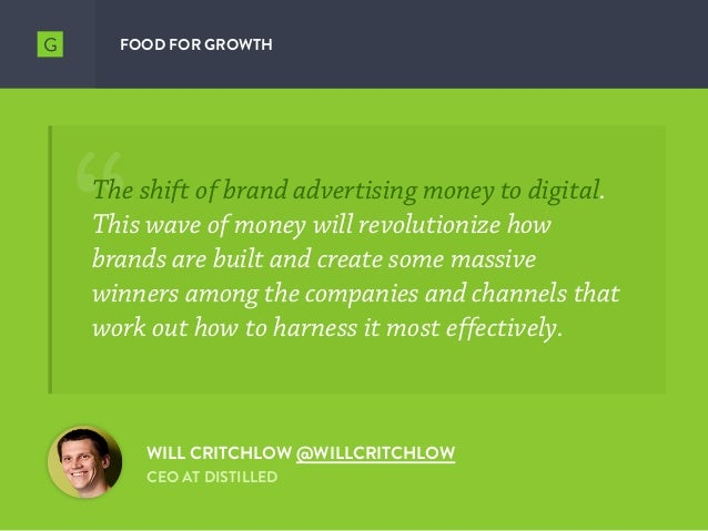 FOOD FOR GROWTH The shift of brand advertising money to digital. This wave of money will revolutionize how brands are buil...