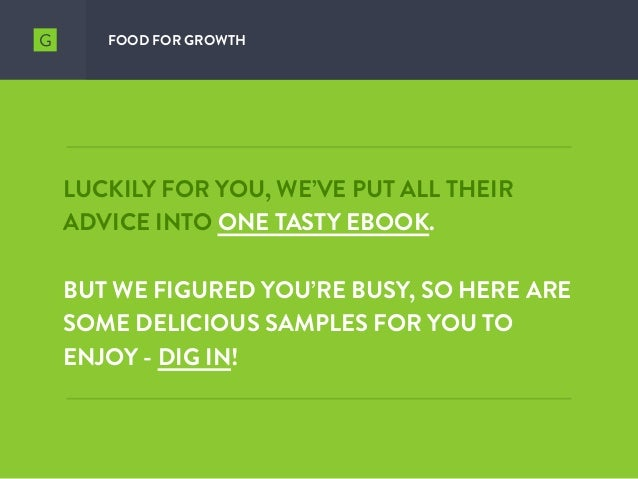 LUCKILY FOR YOU, WE'VE PUT ALL THEIR ADVICE INTO ONE TASTY EBOOK. BUT WE FIGURED YOU'RE BUSY, SO HERE ARE SOME DELICIOUS S...