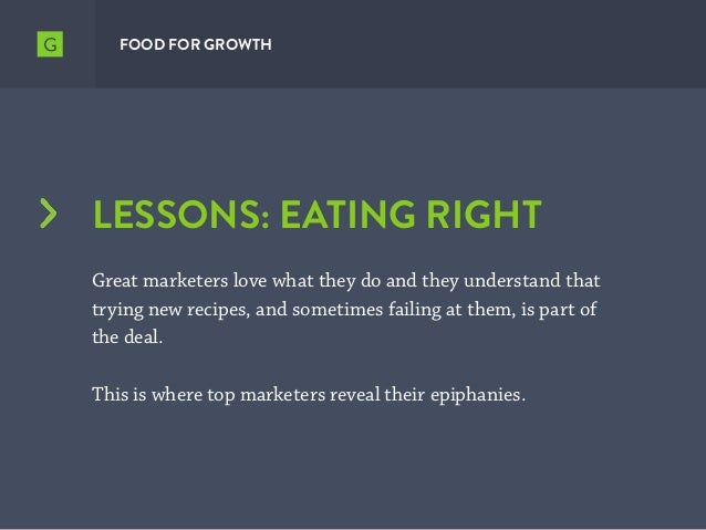 LESSONS: EATING RIGHT Great marketers love what they do and they understand that trying new recipes, and sometimes failing...