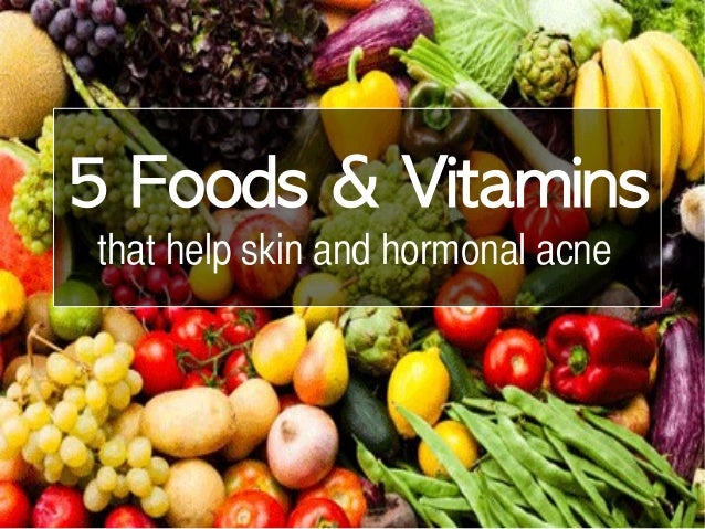 5 Foods & Vitamins that help skin and hormonal acne