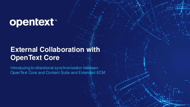 OpenText Confidential. ©2019 All Rights Reserved. 1 External Collaboration with OpenText Core Introducing bi-directional s...