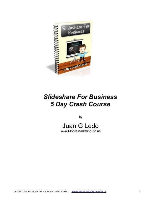 Slideshare For Business 5 Day Crash Course by  Juan G Ledo www.MobileMarketingPro.us  Slideshare For Business – 5 Day Cras...