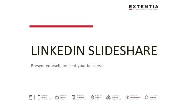 LINKEDIN SLIDESHARE Present yourself, present your business.