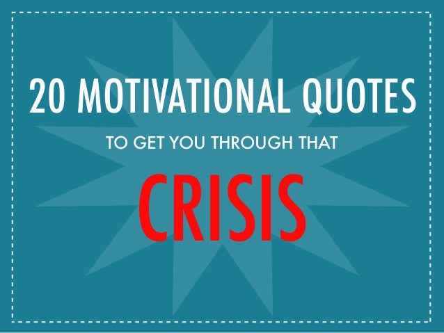 CRISISCRISIS 20 MOTIVATIONAL QUOTES TO GET YOU THROUGH THAT