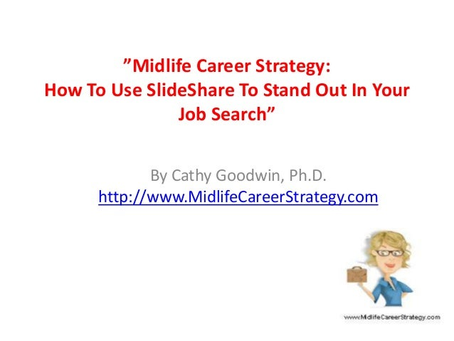 """Midlife Career Strategy: How To Use SlideShare To Stand Out In Your Job Search"" By Cathy Goodwin, Ph.D. http://www.Midlif..."