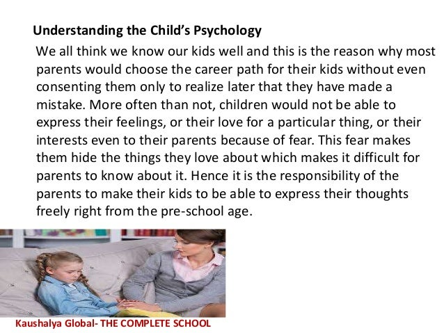 Understanding the Child's Psychology We all think we know our kids well and this is the reason why most parents would choo...