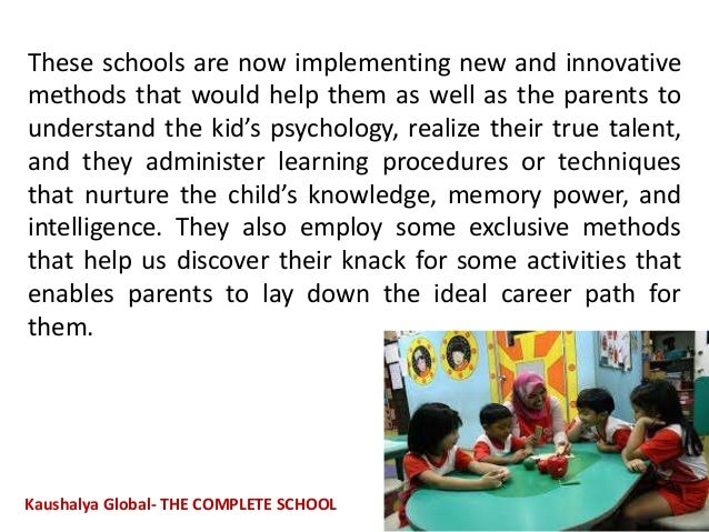These schools are now implementing new and innovative methods that would help them as well as the parents to understand th...