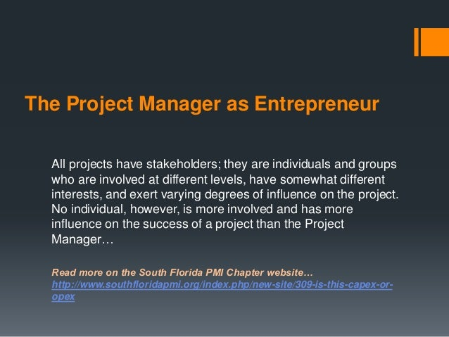 The Project Manager as Entrepreneur All projects have stakeholders; they are individuals and groups who are involved at di...