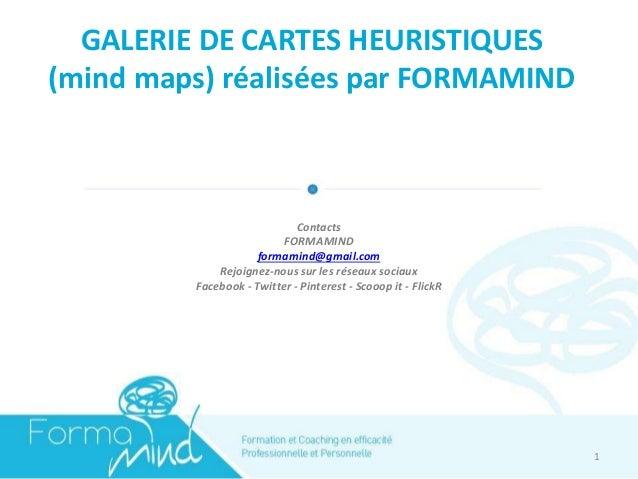 GALERIE DE CARTES HEURISTIQUES (mind maps) réalisées par FORMAMIND Contacts FORMAMIND formamind@gmail.com Rejoignez-nous s...