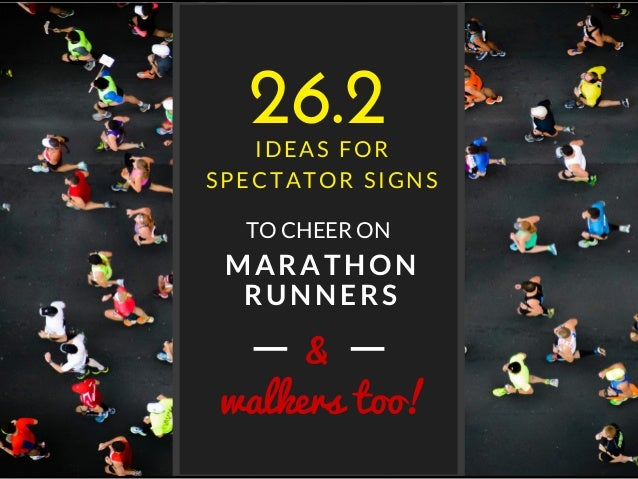 MARATHON RUNNERS IDEAS FOR SPECTATOR SIGNS walkers too! TO CHEER ON 26.2 &