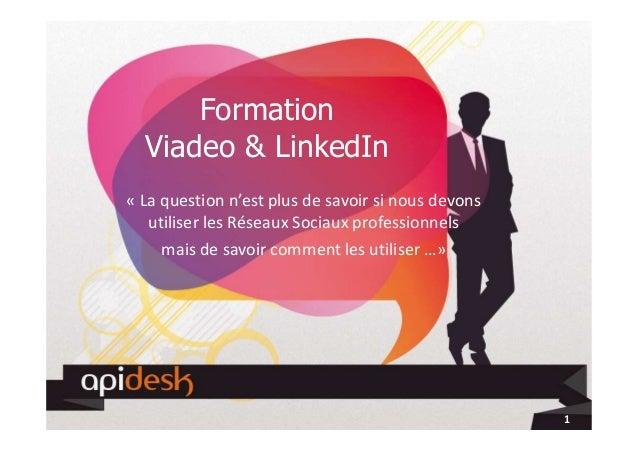 Formation Viadeo & LinkedIn « La question n'est plus de savoir si nous devons utiliser les Réseaux Sociaux professionnels ...