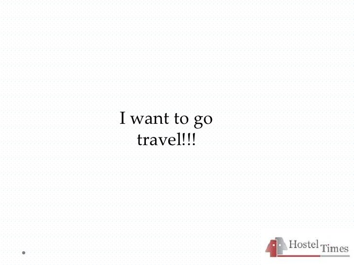 I want to go  travel!!!