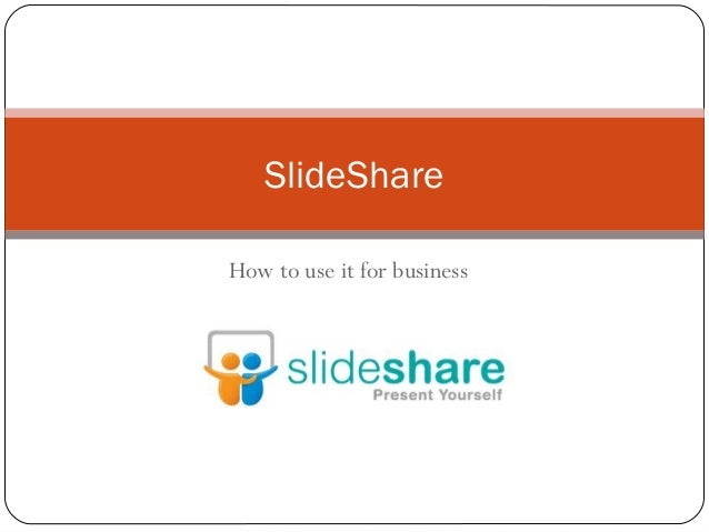 How to use it for business SlideShare