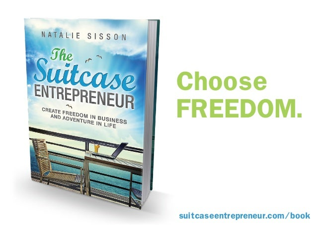 Choose FREEDOM. suitcaseentrepreneur.com/book