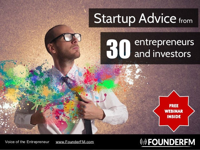 Voice of the Entrepreneur www.FounderFM.com Startup Advice from entrepreneurs and investors30 FREE WEBINAR INSIDE