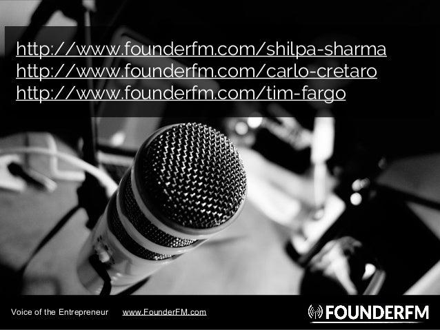 http://www.founderfm.com/shilpa-sharma http://www.founderfm.com/carlo-cretaro http://www.founderfm.com/tim-fargo Voice of ...