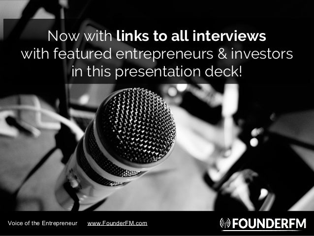 Now with links to all interviews with featured entrepreneurs & investors in this presentation deck! Voice of the Entrepren...