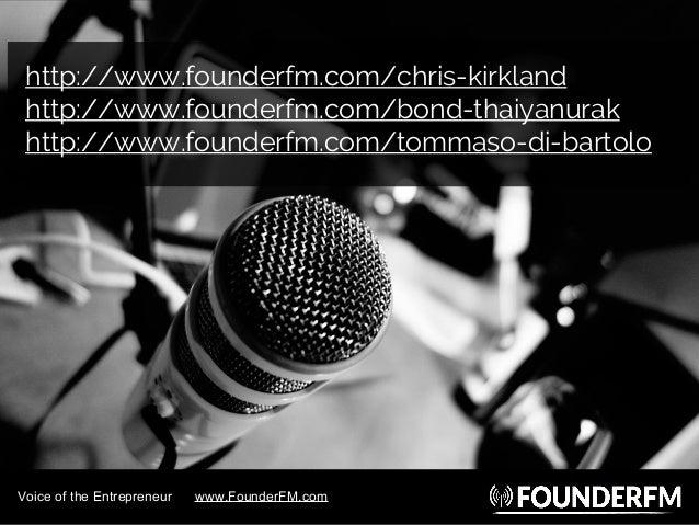http://www.founderfm.com/chris-kirkland http://www.founderfm.com/bond-thaiyanurak http://www.founderfm.com/tommaso-di-bart...