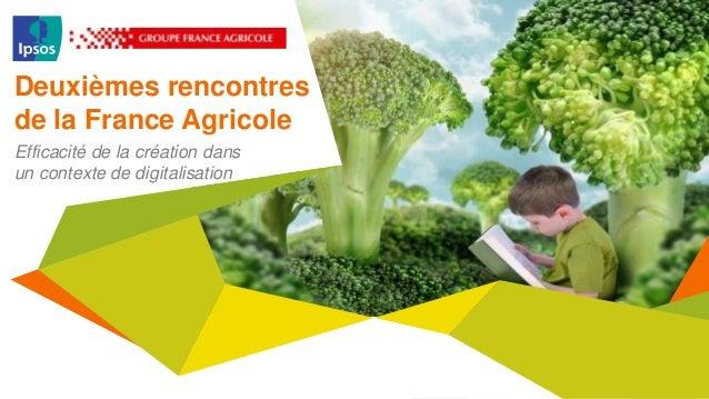 Deuxièmes rencontres de la France Agricole Efficacité de la création dans un contexte de digitalisation