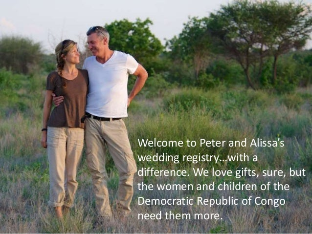 Welcome to Peter and Alissa's wedding registry…with a difference. We love gifts, sure, but the women and children of the D...