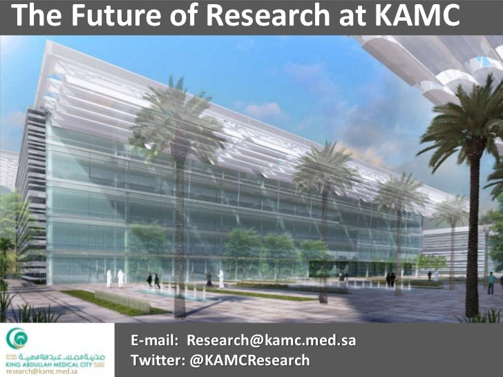 The Future of Research at KAMC                       E-mail: Research@kamc.med.sa                       Twitter: @KAMCRese...
