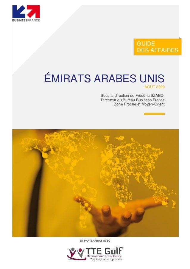 WWW.BUSINESSFRANCE.FR GUIDE DES AFFAIRES EN PARTENARIAT AVEC ÉMIRATS ARABES UNIS AOÛT 2020 Sous la direction de Frédéric S...