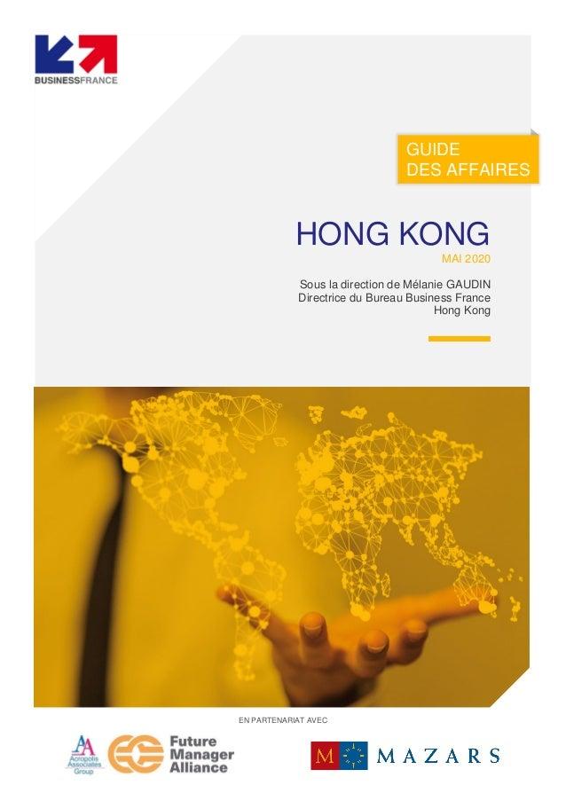 GUIDE DES AFFAIRES WWW.BUSINESSFRANCE.FRI,nIn HONG KONG MAI 2020 Sous la direction de Mélanie GAUDIN Directrice du Bureau ...