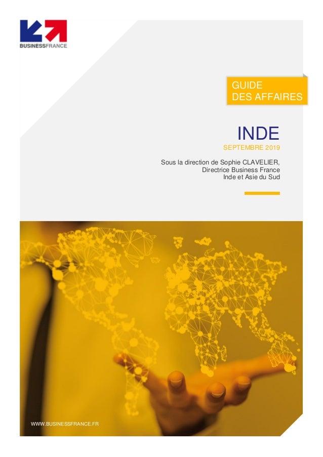 GUIDE DES AFFAIRES WWW.BUSINESSFRANCE.FR INDE SEPTEMBRE 2019 Sous la direction de Sophie CLAVELIER, Directrice Business Fr...