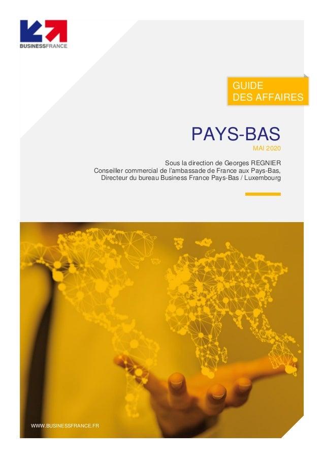 GUIDE DES AFFAIRES WWW.BUSINESSFRANCE.FR PAYS-BAS MAI 2020 Sous la direction de Georges REGNIER Conseiller commercial de l...
