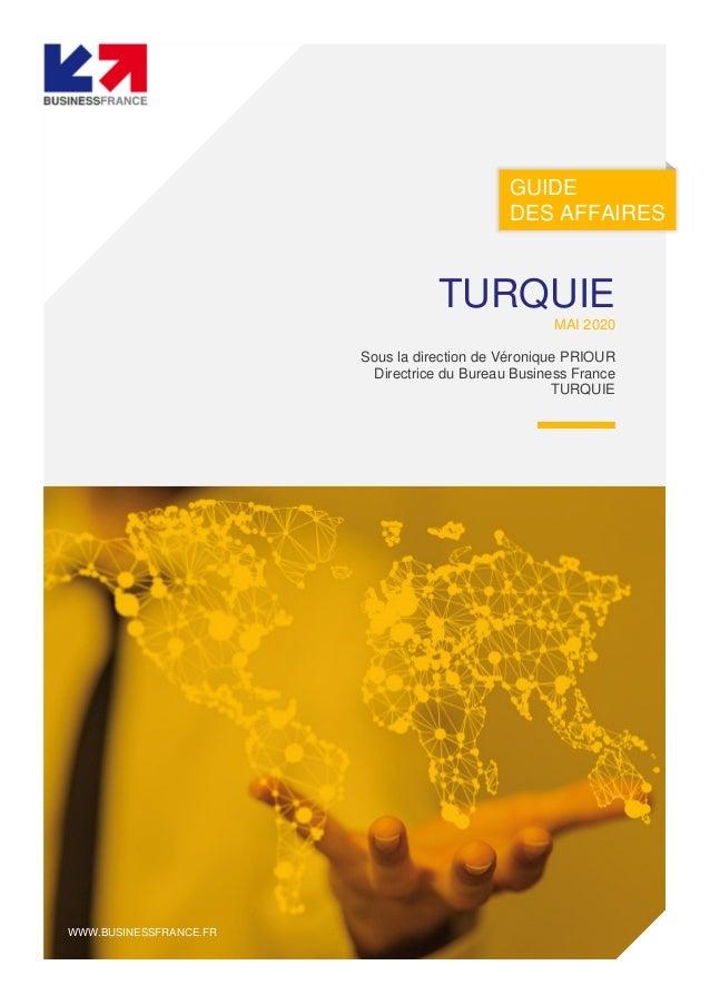 GUIDE DES AFFAIRES WWW.BUSINESSFRANCE.FR TURQUIE MAI 2020 Sous la direction de Véronique PRIOUR Directrice du Bureau Busin...