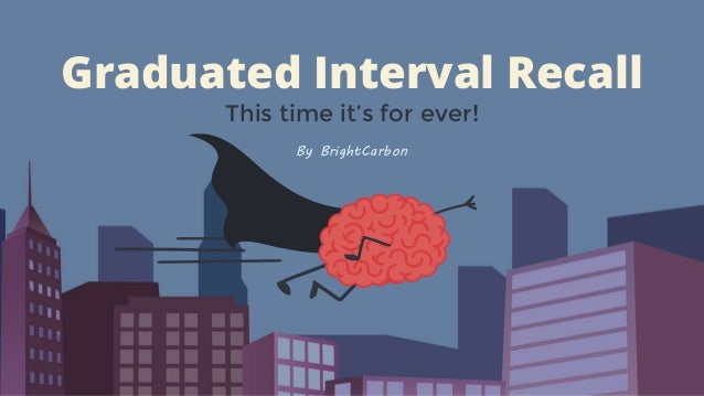 Graduated Interval Recall This time it's for ever! By BrightCarbon