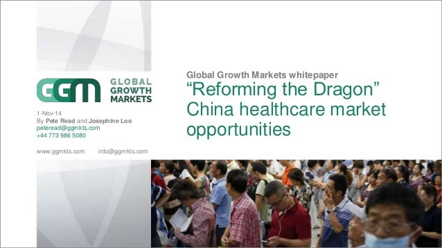 "www.ggmkts.com info@ggmkts.com  Global Growth Markets whitepaper  ""Reforming the Dragon""  China healthcare market  opportu..."